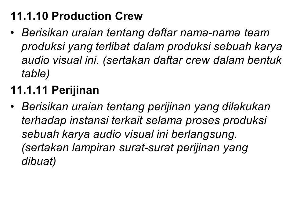 11.1.10 Production Crew Berisikan uraian tentang daftar nama-nama team produksi yang terlibat dalam produksi sebuah karya audio visual ini. (sertakan