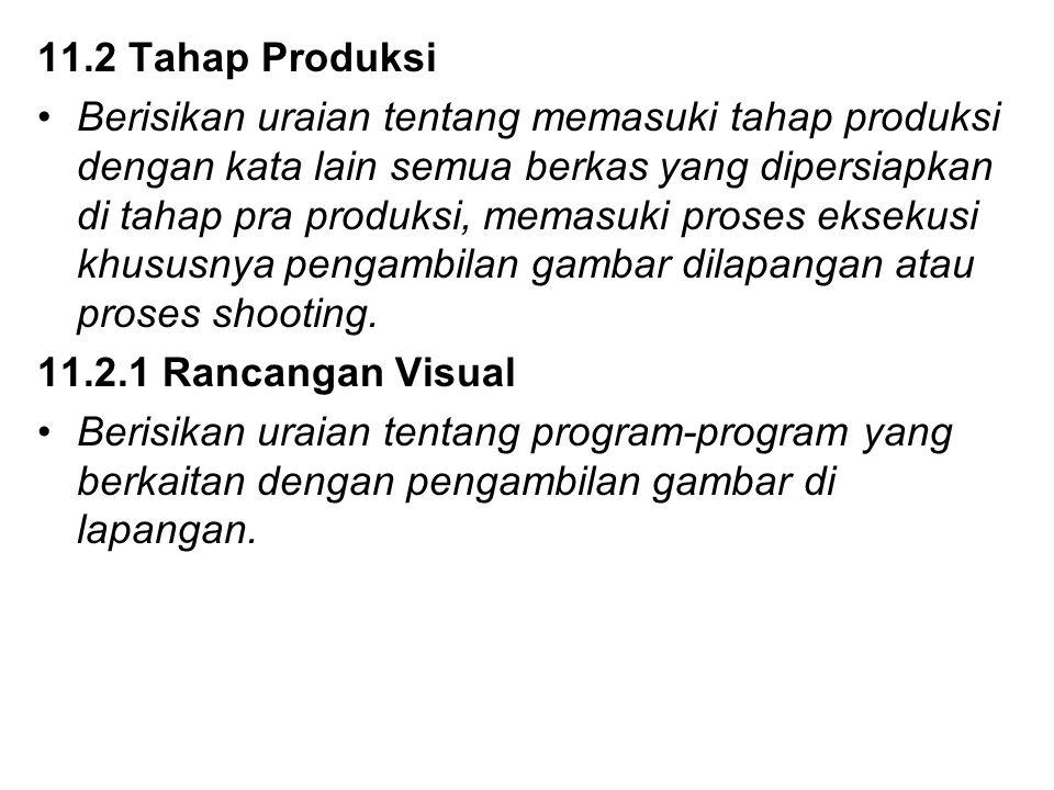 11.2 Tahap Produksi Berisikan uraian tentang memasuki tahap produksi dengan kata lain semua berkas yang dipersiapkan di tahap pra produksi, memasuki p