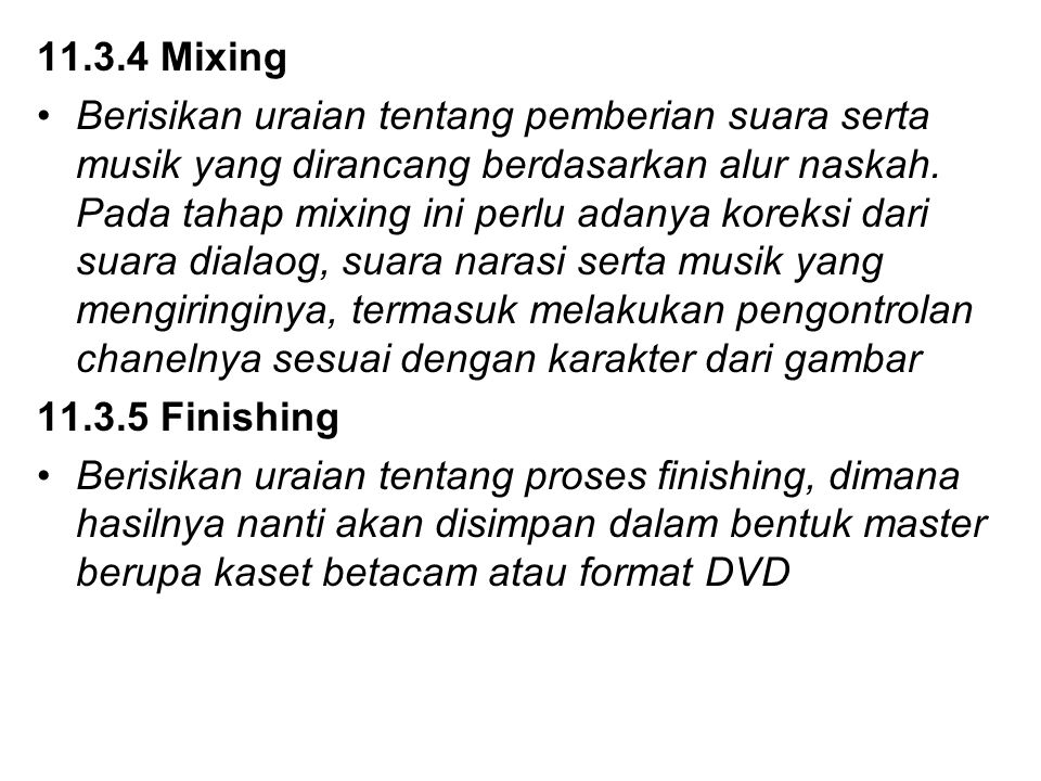 11.3.4 Mixing Berisikan uraian tentang pemberian suara serta musik yang dirancang berdasarkan alur naskah. Pada tahap mixing ini perlu adanya koreksi