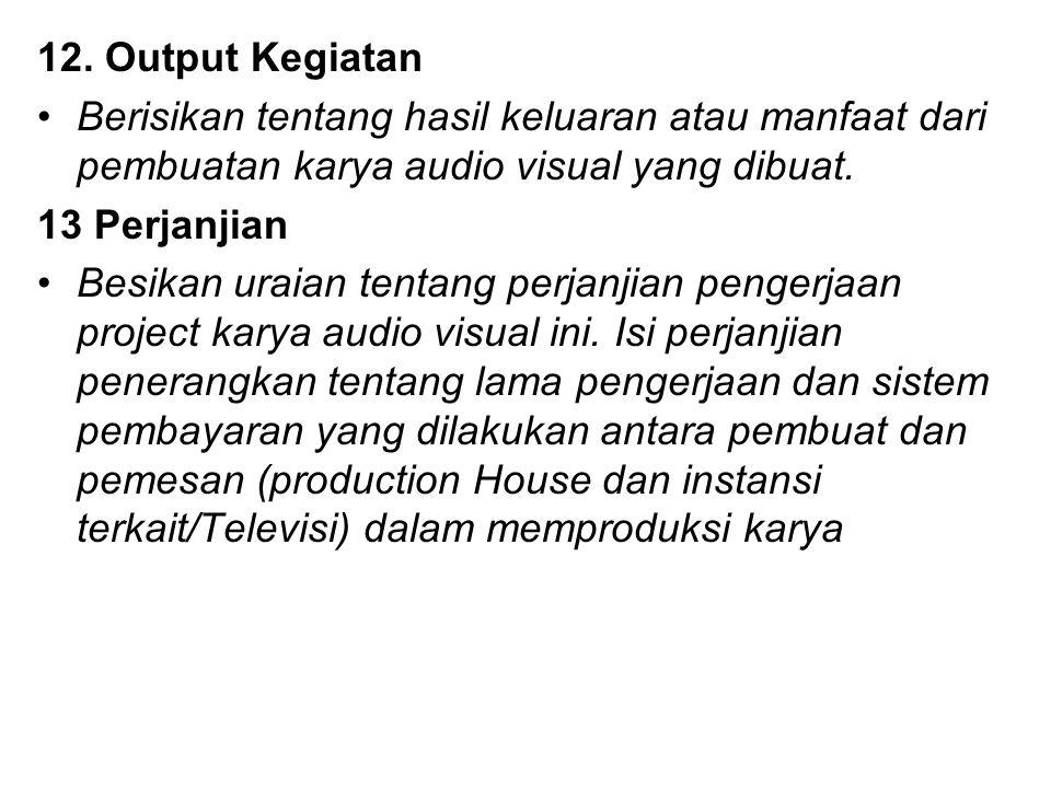 12. Output Kegiatan Berisikan tentang hasil keluaran atau manfaat dari pembuatan karya audio visual yang dibuat. 13 Perjanjian Besikan uraian tentang