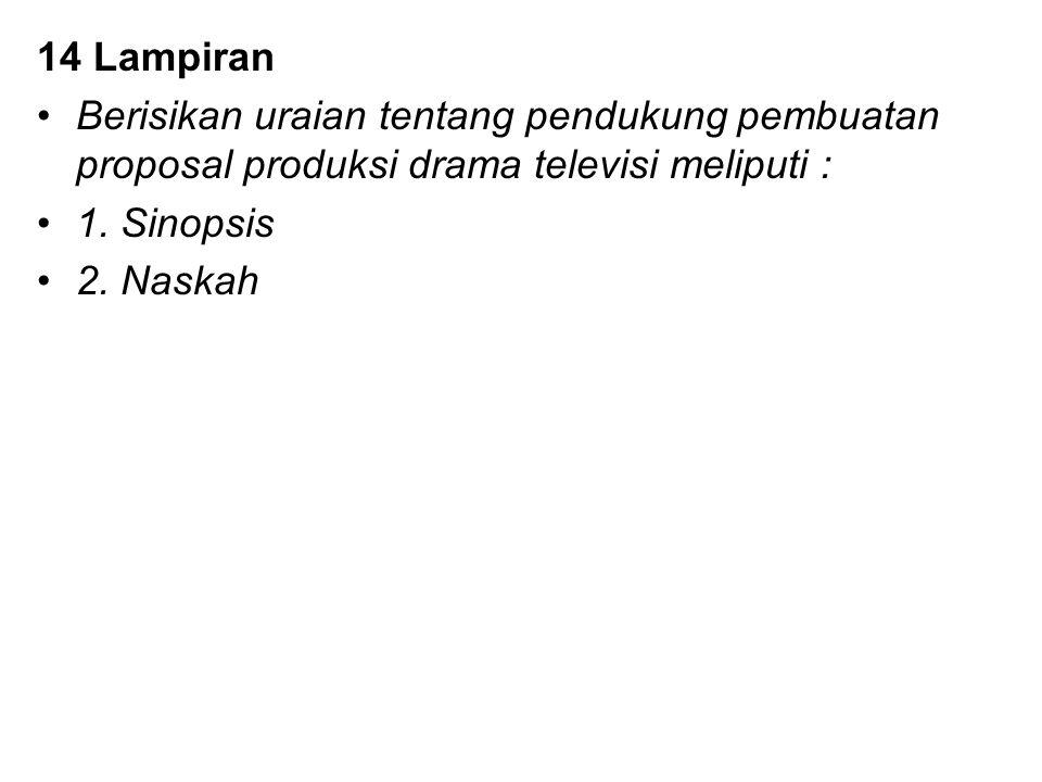 14 Lampiran Berisikan uraian tentang pendukung pembuatan proposal produksi drama televisi meliputi : 1. Sinopsis 2. Naskah