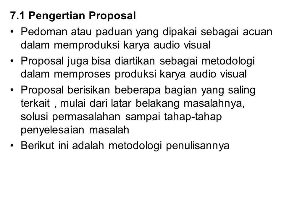 7.1 Pengertian Proposal Pedoman atau paduan yang dipakai sebagai acuan dalam memproduksi karya audio visual Proposal juga bisa diartikan sebagai metod