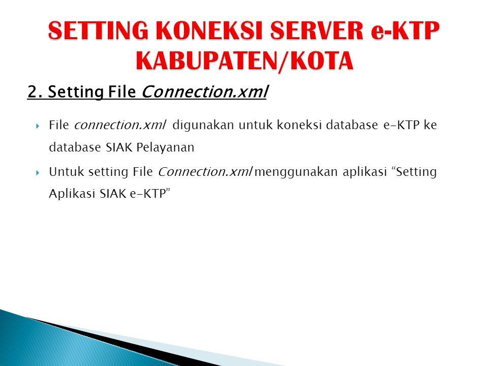 """ File connection.xml digunakan untuk koneksi database e-KTP ke database SIAK Pelayanan  Untuk setting File Connection.xml menggunakan aplikasi """"Sett"""