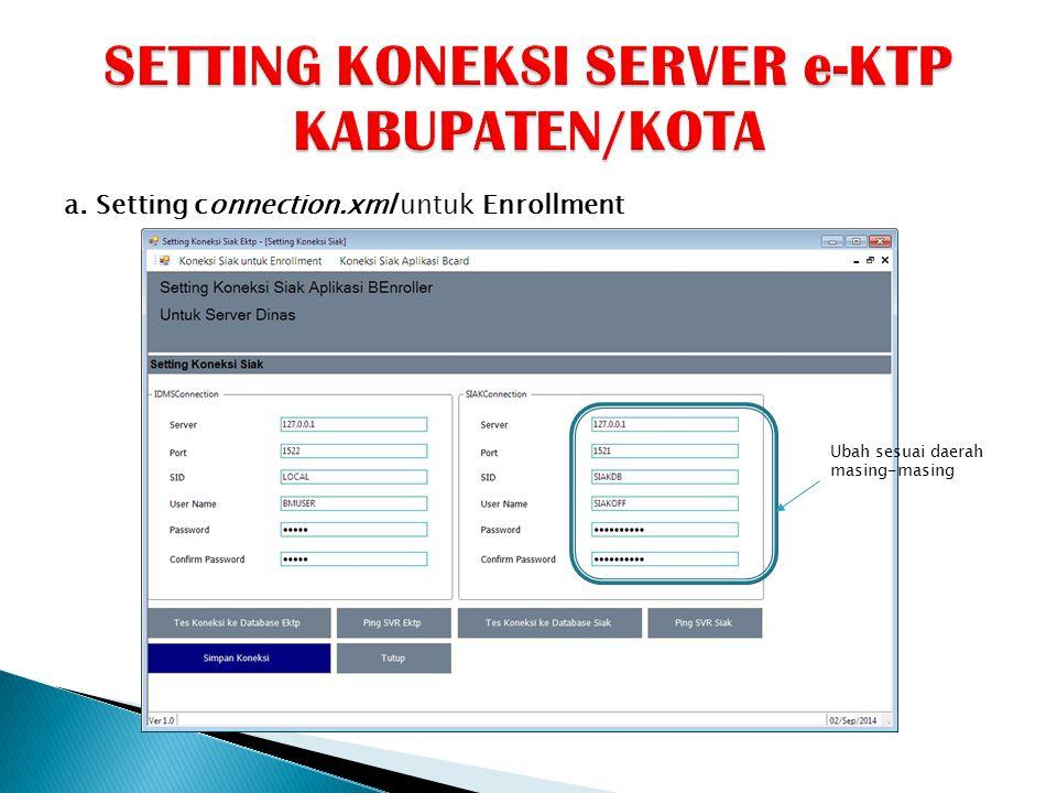 a. Setting connection.xml untuk Enrollment Ubah sesuai daerah masing-masing