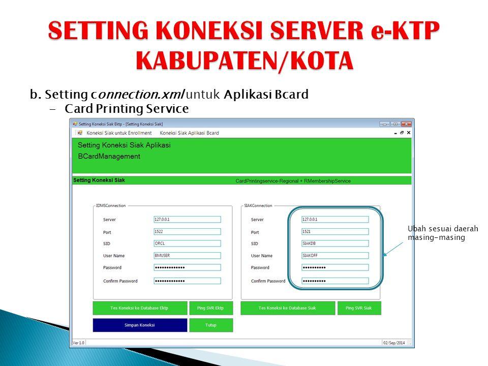 b. Setting connection.xml untuk Aplikasi Bcard - Card Printing Service Ubah sesuai daerah masing-masing