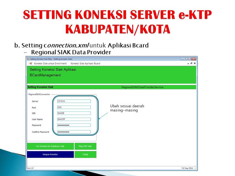 b. Setting connection.xml untuk Aplikasi Bcard - Regional SIAK Data Provider Ubah sesuai daerah masing-masing