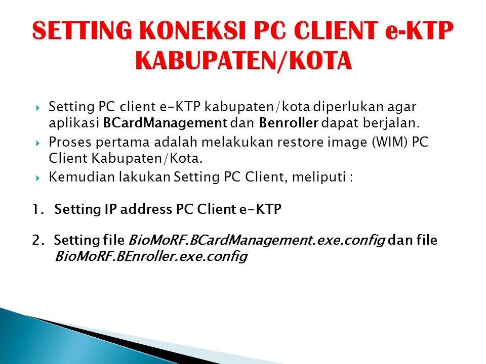  Setting PC client e-KTP kabupaten/kota diperlukan agar aplikasi BCardManagement dan Benroller dapat berjalan.  Proses pertama adalah melakukan rest