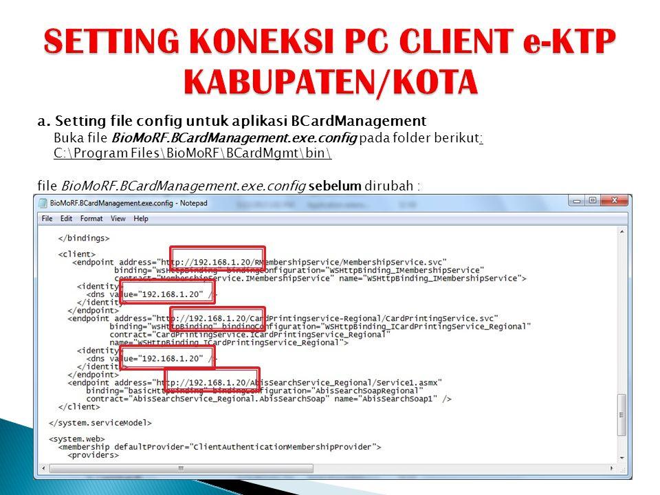 a. Setting file config untuk aplikasi BCardManagement Buka file BioMoRF.BCardManagement.exe.config pada folder berikut: C:\Program Files\BioMoRF\BCard