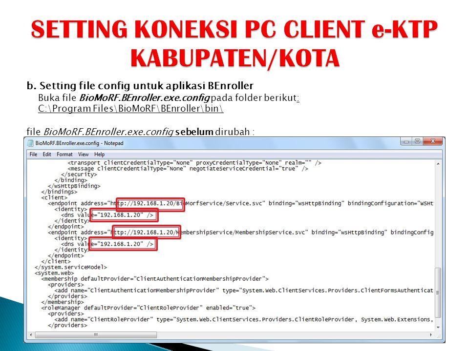 b. Setting file config untuk aplikasi BEnroller Buka file BioMoRF.BEnroller.exe.config pada folder berikut: C:\Program Files\BioMoRF\BEnroller\bin\ fi