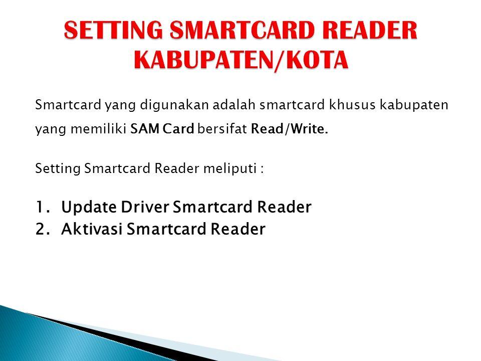Smartcard yang digunakan adalah smartcard khusus kabupaten yang memiliki SAM Card bersifat Read/Write. Setting Smartcard Reader meliputi : 1. Update D