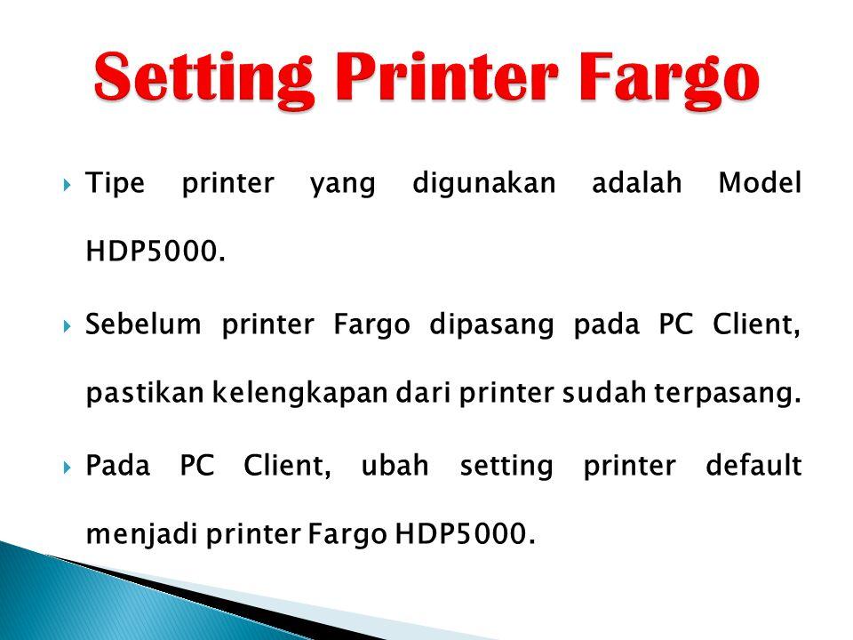  Tipe printer yang digunakan adalah Model HDP5000.  Sebelum printer Fargo dipasang pada PC Client, pastikan kelengkapan dari printer sudah terpasang