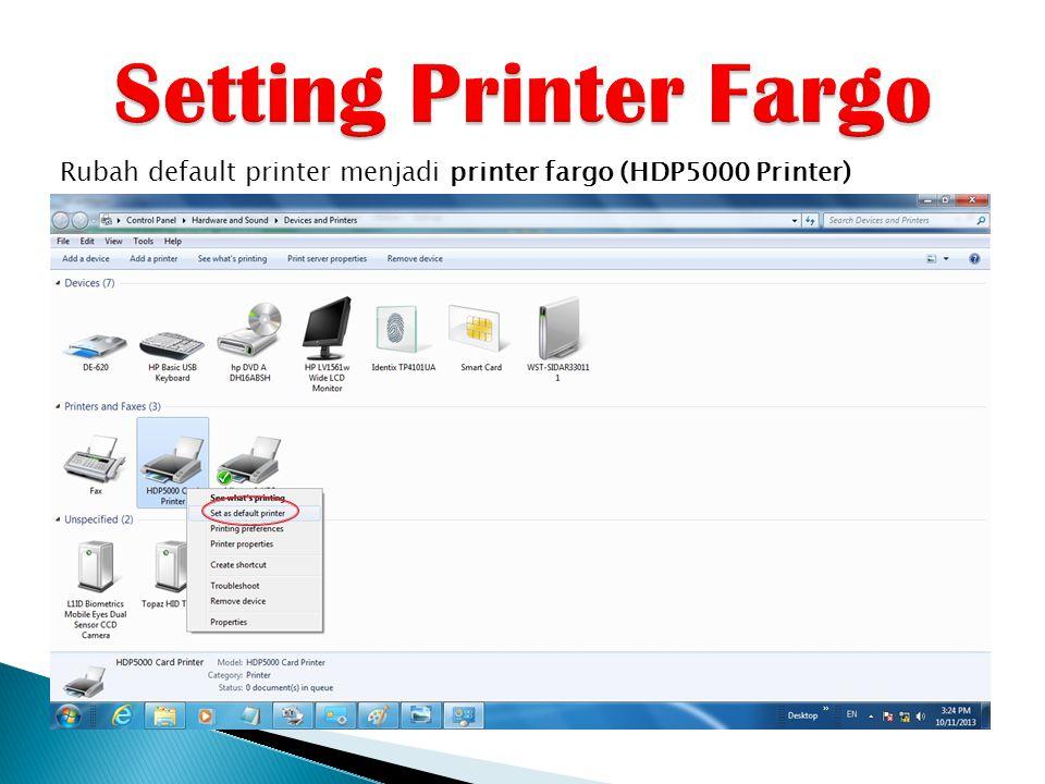Rubah default printer menjadi printer fargo (HDP5000 Printer)