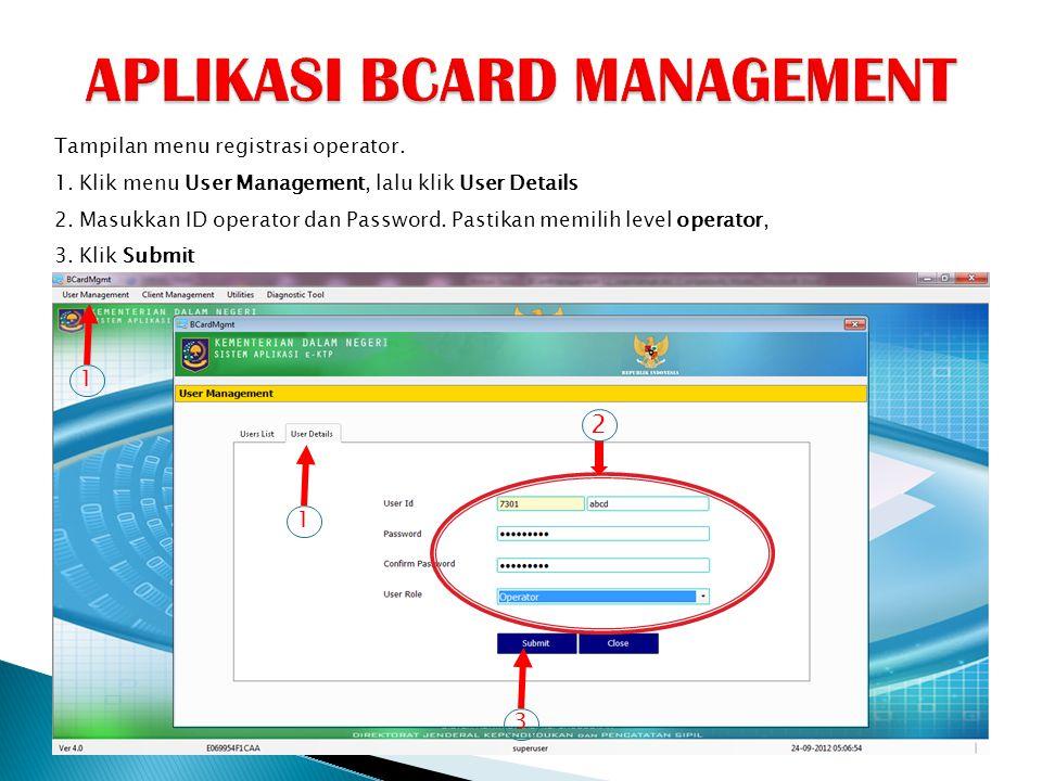 Tampilan menu registrasi operator. 1. Klik menu User Management, lalu klik User Details 2. Masukkan ID operator dan Password. Pastikan memilih level o