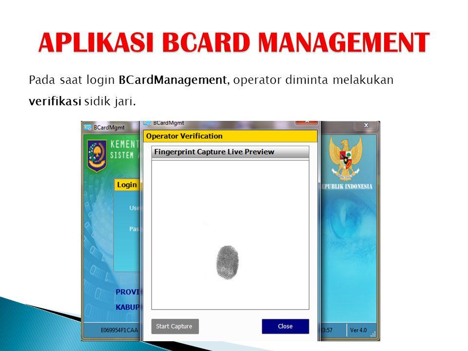 Pada saat login BCardManagement, operator diminta melakukan verifikasi sidik jari.