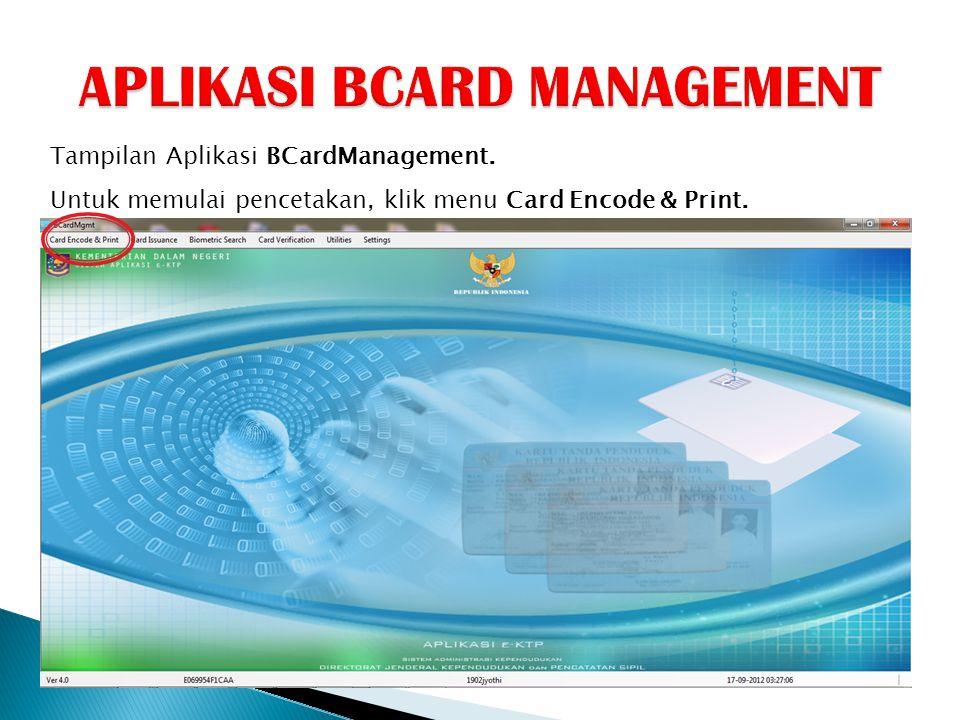 Tampilan Aplikasi BCardManagement. Untuk memulai pencetakan, klik menu Card Encode & Print.