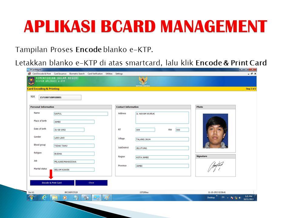 Tampilan Proses Encode blanko e-KTP. Letakkan blanko e-KTP di atas smartcard, lalu klik Encode & Print Card