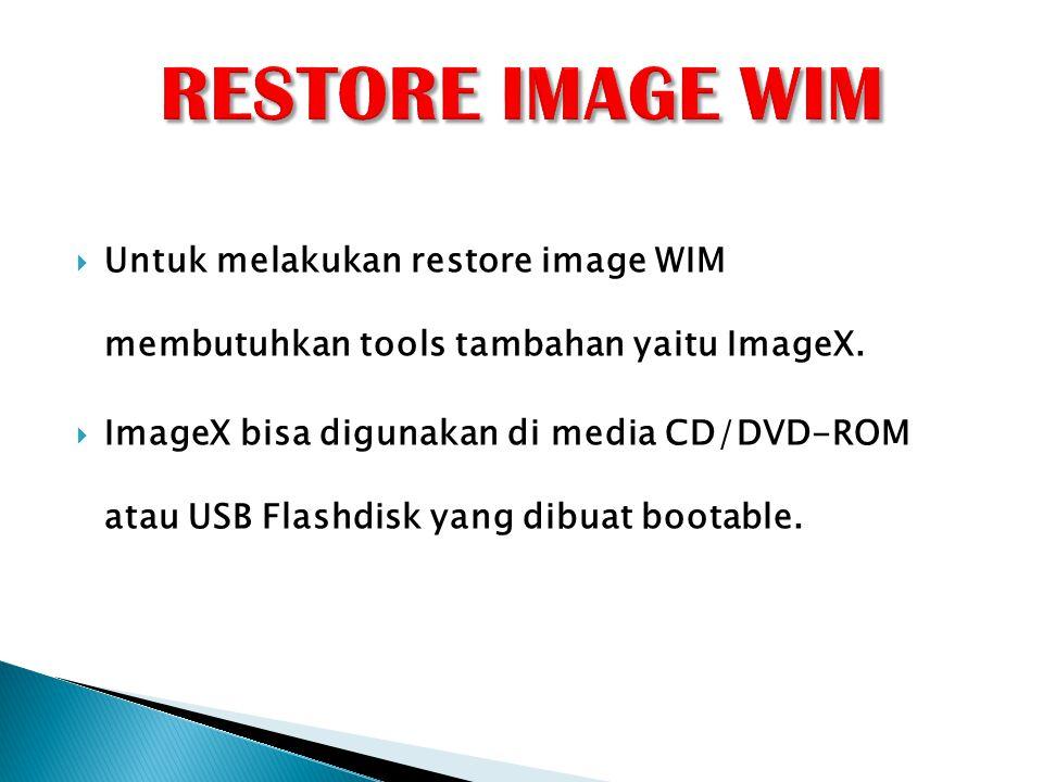  Untuk melakukan restore image WIM membutuhkan tools tambahan yaitu ImageX.  ImageX bisa digunakan di media CD/DVD-ROM atau USB Flashdisk yang dibua