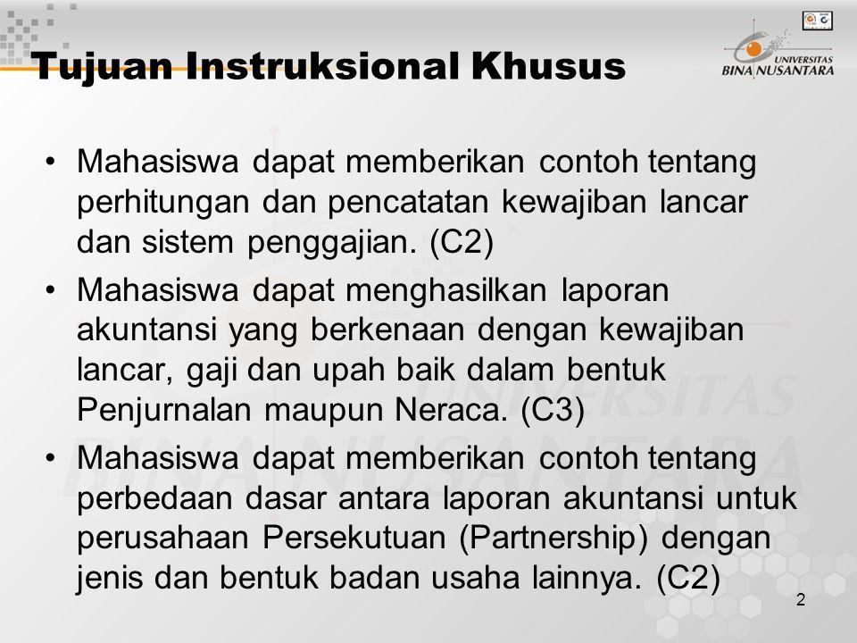 2 Tujuan Instruksional Khusus Mahasiswa dapat memberikan contoh tentang perhitungan dan pencatatan kewajiban lancar dan sistem penggajian. (C2) Mahasi