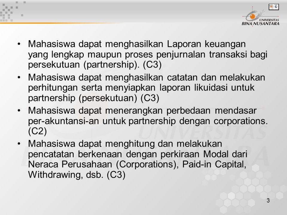 3 Mahasiswa dapat menghasilkan Laporan keuangan yang lengkap maupun proses penjurnalan transaksi bagi persekutuan (partnership). (C3) Mahasiswa dapat