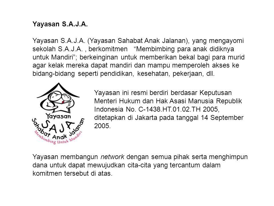 "Yayasan S.A.J.A. Yayasan S.A.J.A. (Yayasan Sahabat Anak Jalanan), yang mengayomi sekolah S.A.J.A., berkomitmen ""Membimbing para anak didiknya untuk Ma"
