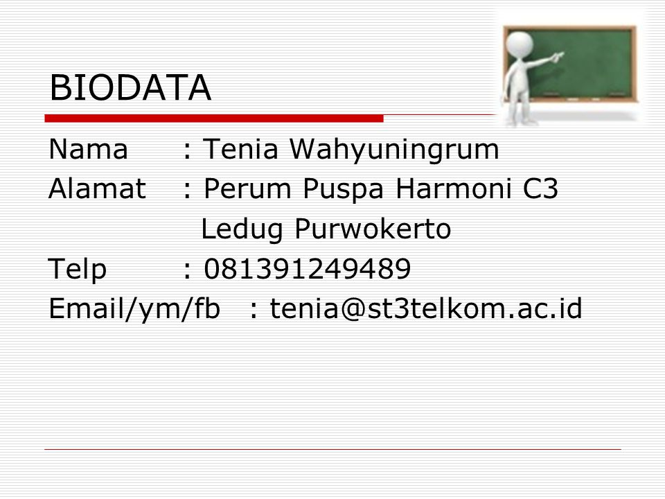 BIODATA Nama: Tenia Wahyuningrum Alamat: Perum Puspa Harmoni C3 Ledug Purwokerto Telp : 081391249489 Email/ym/fb: tenia@st3telkom.ac.id