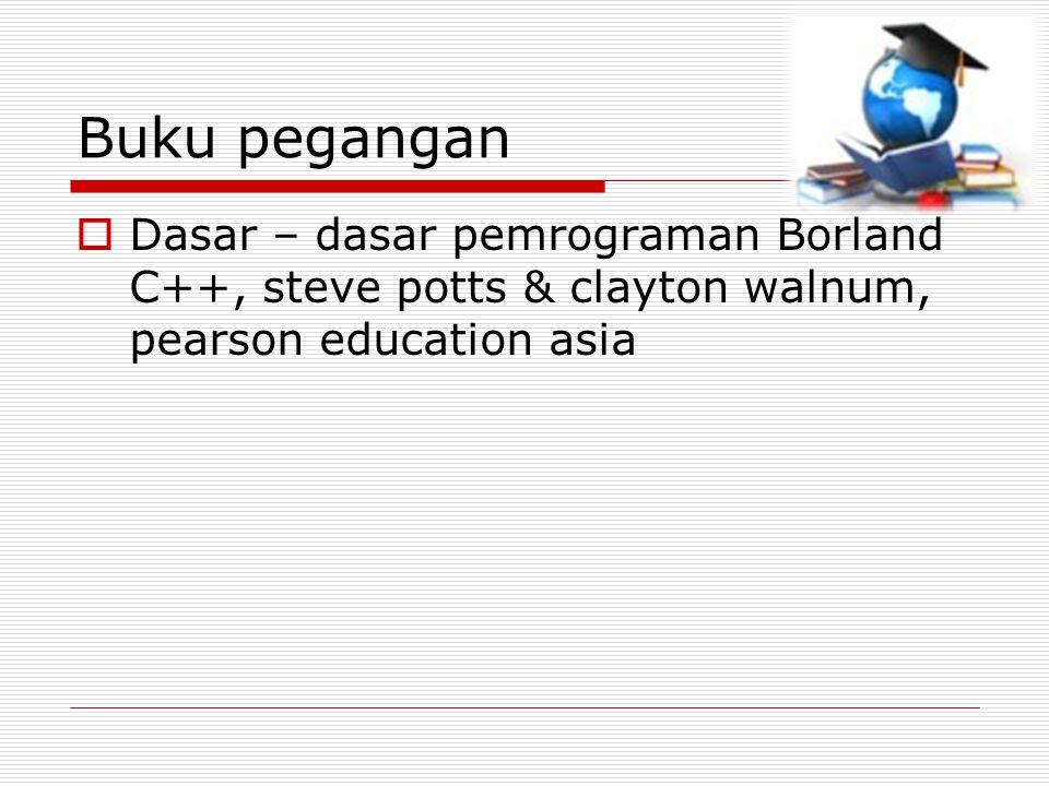Buku pegangan  Dasar – dasar pemrograman Borland C++, steve potts & clayton walnum, pearson education asia