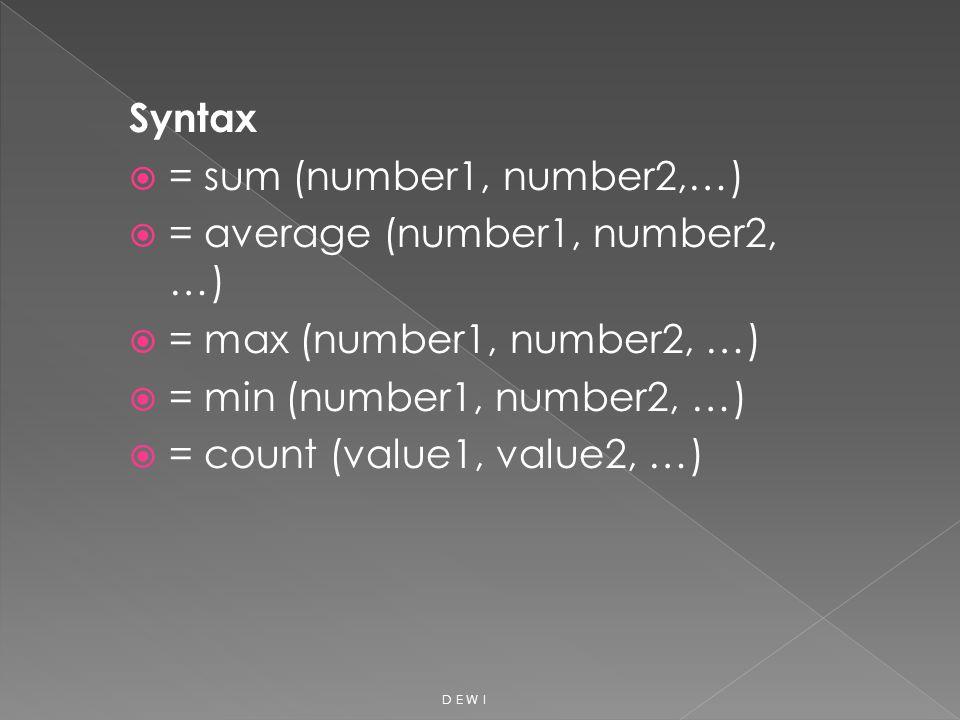 Syntax  = sum (number1, number2,…)  = average (number1, number2, …)  = max (number1, number2, …)  = min (number1, number2, …)  = count (value1, v