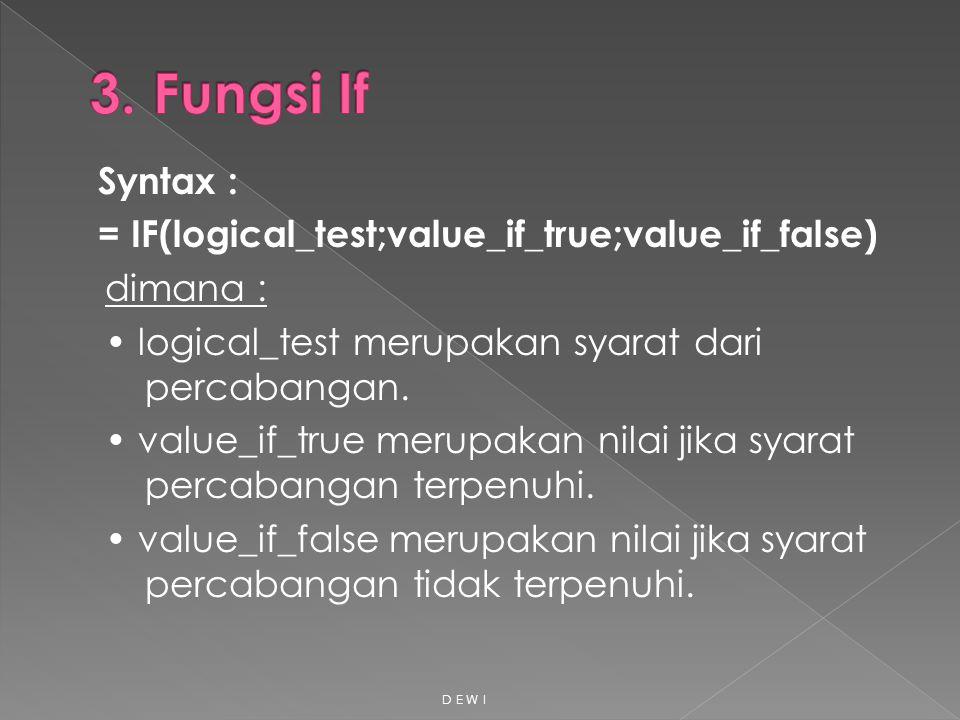 Syntax : = IF(logical_test;value_if_true;value_if_false) dimana : logical_test merupakan syarat dari percabangan. value_if_true merupakan nilai jika s