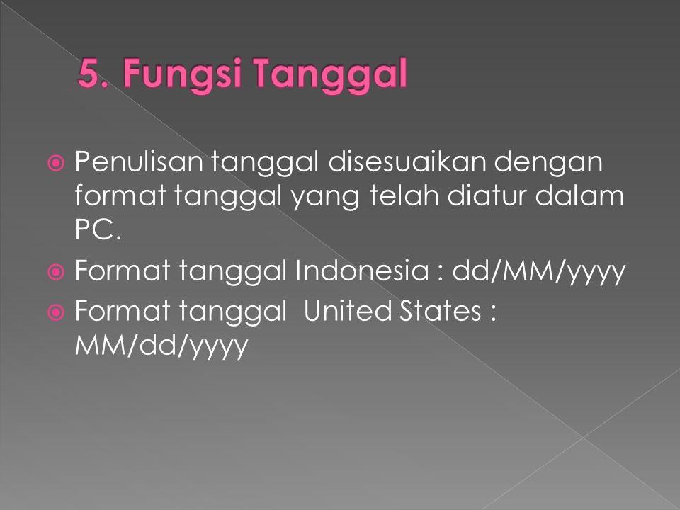  Penulisan tanggal disesuaikan dengan format tanggal yang telah diatur dalam PC.  Format tanggal Indonesia : dd/MM/yyyy  Format tanggal United Stat