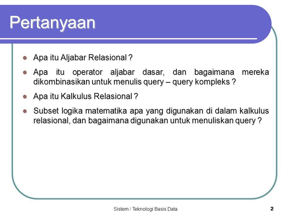 Sistem / Teknologi Basis Data 23 Contoh Division (Lanjutan)  A, B (T1) /  B (T1)  A, B (T1) /  B (T1)  A, B (T1) /  B (  B = b1 (T1))  A, B (T1) /  B (  B = b1 (T1)) A a2a2a2a2 A a1a1a1a1 a2