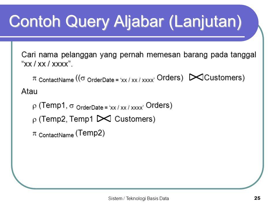 """Sistem / Teknologi Basis Data 25 Contoh Query Aljabar (Lanjutan) Cari nama pelanggan yang pernah memesan barang pada tanggal """"xx / xx / xxxx"""".  Conta"""