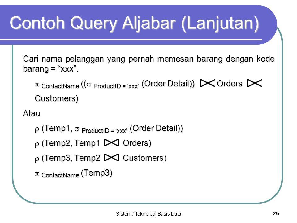 """Sistem / Teknologi Basis Data 26 Contoh Query Aljabar (Lanjutan) Cari nama pelanggan yang pernah memesan barang dengan kode barang = """"xxx"""".  ContactN"""