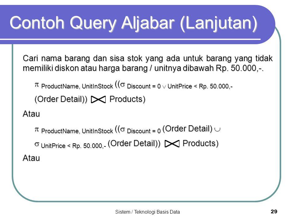 Sistem / Teknologi Basis Data 29 Contoh Query Aljabar (Lanjutan) Cari nama barang dan sisa stok yang ada untuk barang yang tidak memiliki diskon atau
