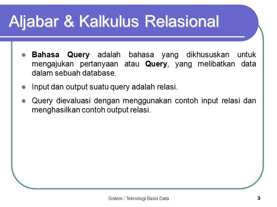 Sistem / Teknologi Basis Data 4 Aljabar Relasional Merupakan salah satu dari 2 bahasa query formal yang terkait dengan model relasional.