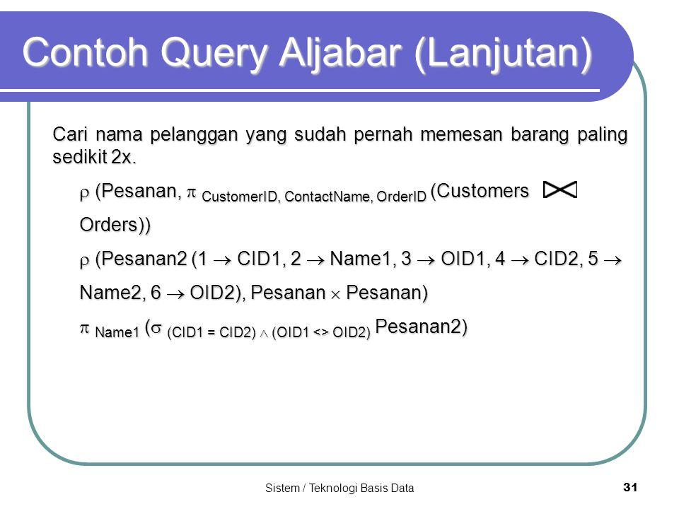 Sistem / Teknologi Basis Data 31 Contoh Query Aljabar (Lanjutan) Cari nama pelanggan yang sudah pernah memesan barang paling sedikit 2x.  (Pesanan, 