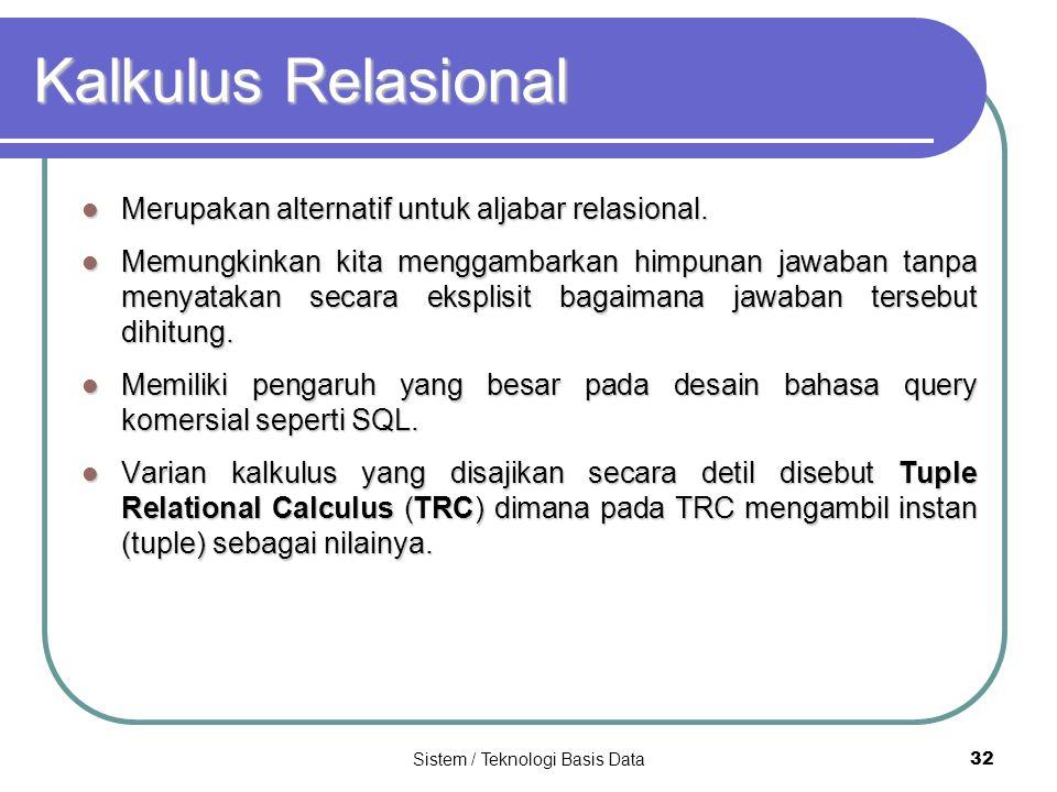 Sistem / Teknologi Basis Data 32 Kalkulus Relasional Merupakan alternatif untuk aljabar relasional. Merupakan alternatif untuk aljabar relasional. Mem