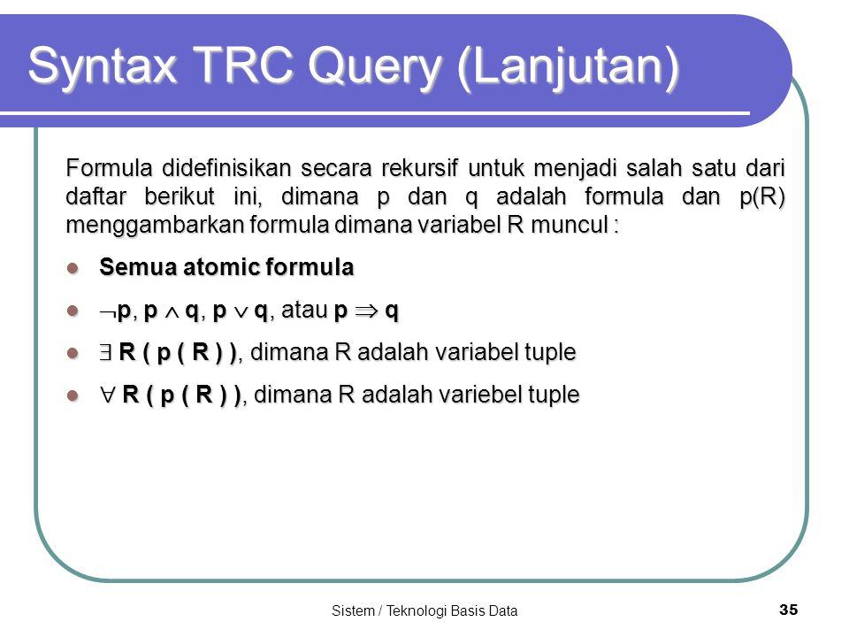 Sistem / Teknologi Basis Data 35 Syntax TRC Query (Lanjutan) Formula didefinisikan secara rekursif untuk menjadi salah satu dari daftar berikut ini, d