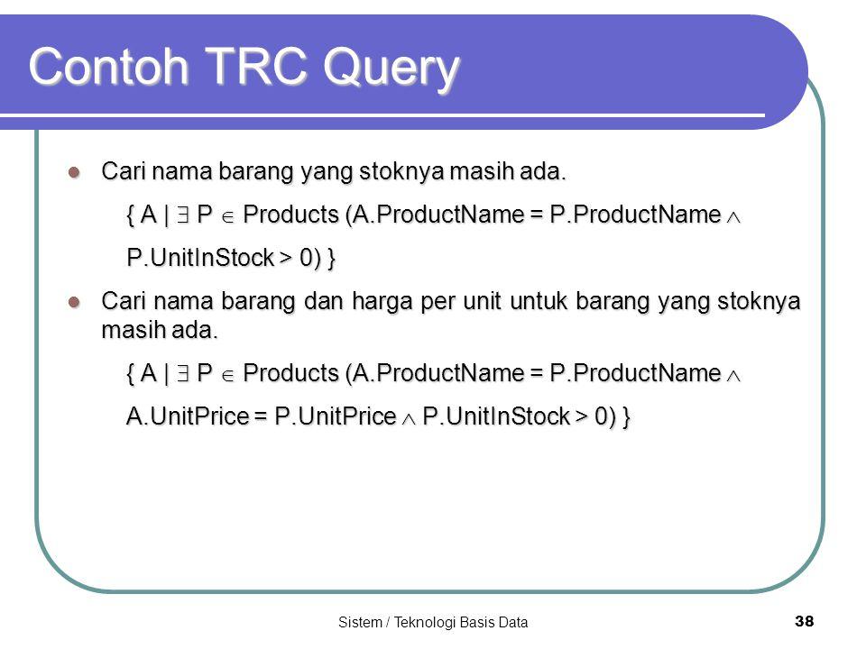 Sistem / Teknologi Basis Data 38 Contoh TRC Query Cari nama barang yang stoknya masih ada. Cari nama barang yang stoknya masih ada. { A |  P  Produc