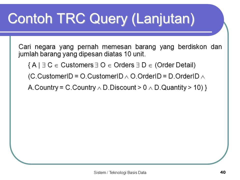 Sistem / Teknologi Basis Data 40 Contoh TRC Query (Lanjutan) Cari negara yang pernah memesan barang yang berdiskon dan jumlah barang yang dipesan diat