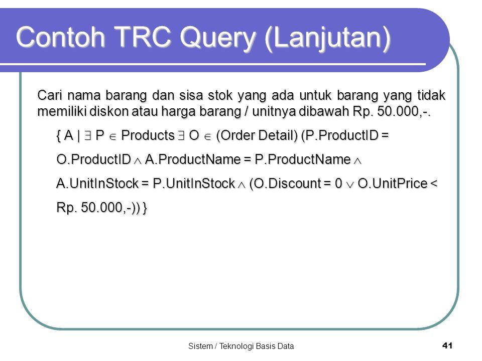 Sistem / Teknologi Basis Data 41 Contoh TRC Query (Lanjutan) Cari nama barang dan sisa stok yang ada untuk barang yang tidak memiliki diskon atau harg