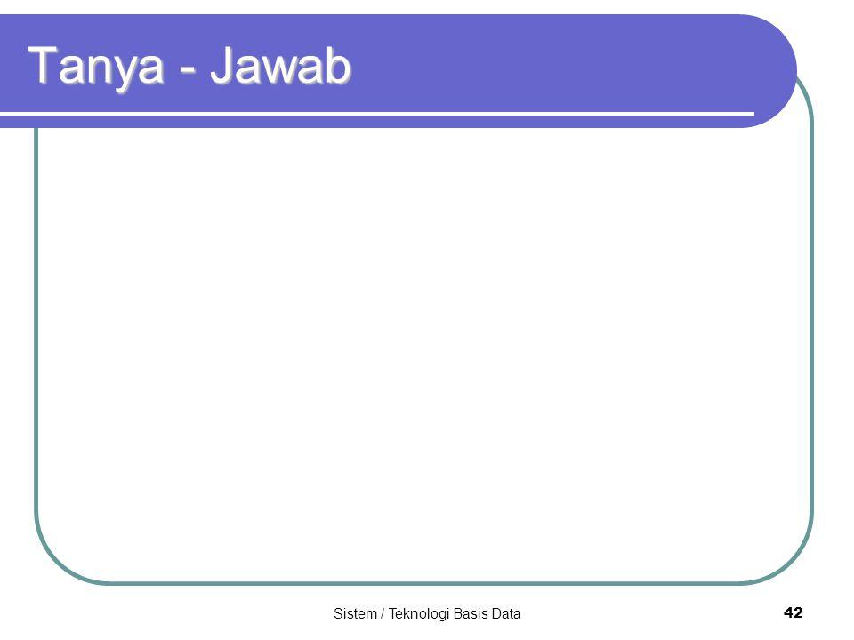 Sistem / Teknologi Basis Data 42 Tanya - Jawab