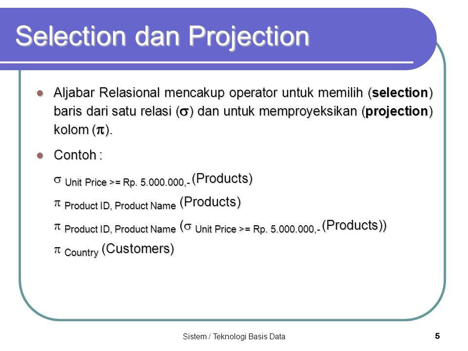 Sistem / Teknologi Basis Data 5 Selection dan Projection Aljabar Relasional mencakup operator untuk memilih (selection) baris dari satu relasi (  ) d