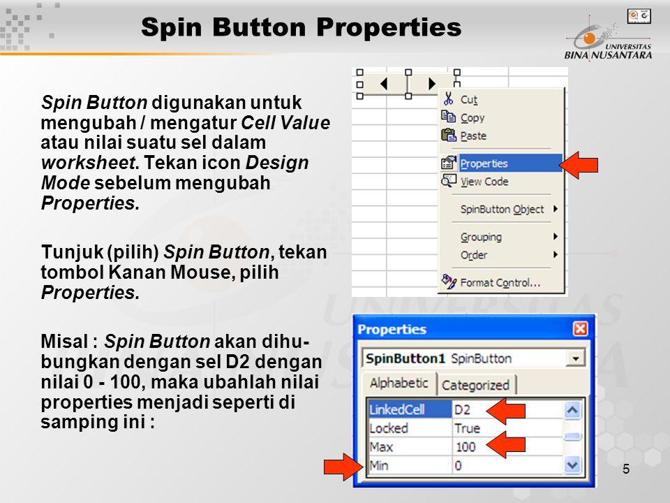 5 Spin Button digunakan untuk mengubah / mengatur Cell Value atau nilai suatu sel dalam worksheet. Tekan icon Design Mode sebelum mengubah Properties.