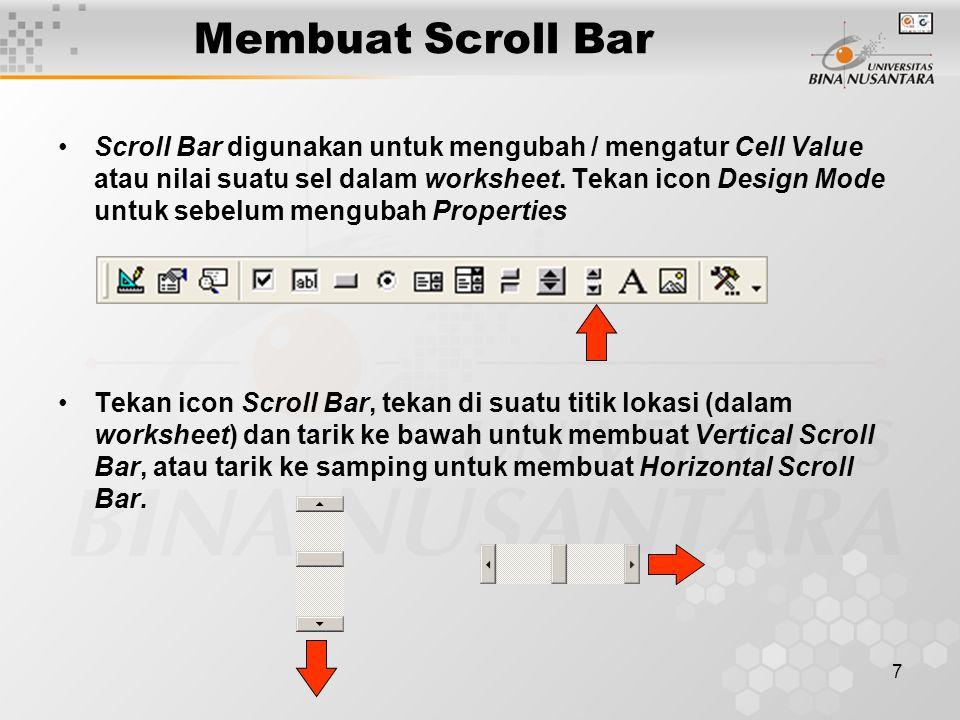 7 Membuat Scroll Bar Scroll Bar digunakan untuk mengubah / mengatur Cell Value atau nilai suatu sel dalam worksheet. Tekan icon Design Mode untuk sebe