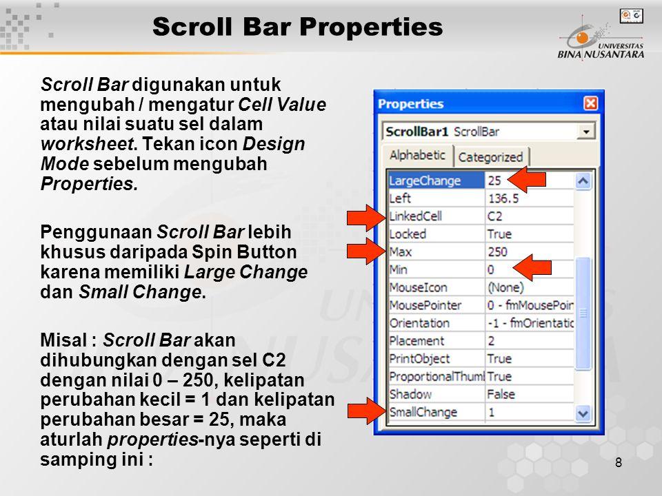 8 Scroll Bar digunakan untuk mengubah / mengatur Cell Value atau nilai suatu sel dalam worksheet. Tekan icon Design Mode sebelum mengubah Properties.
