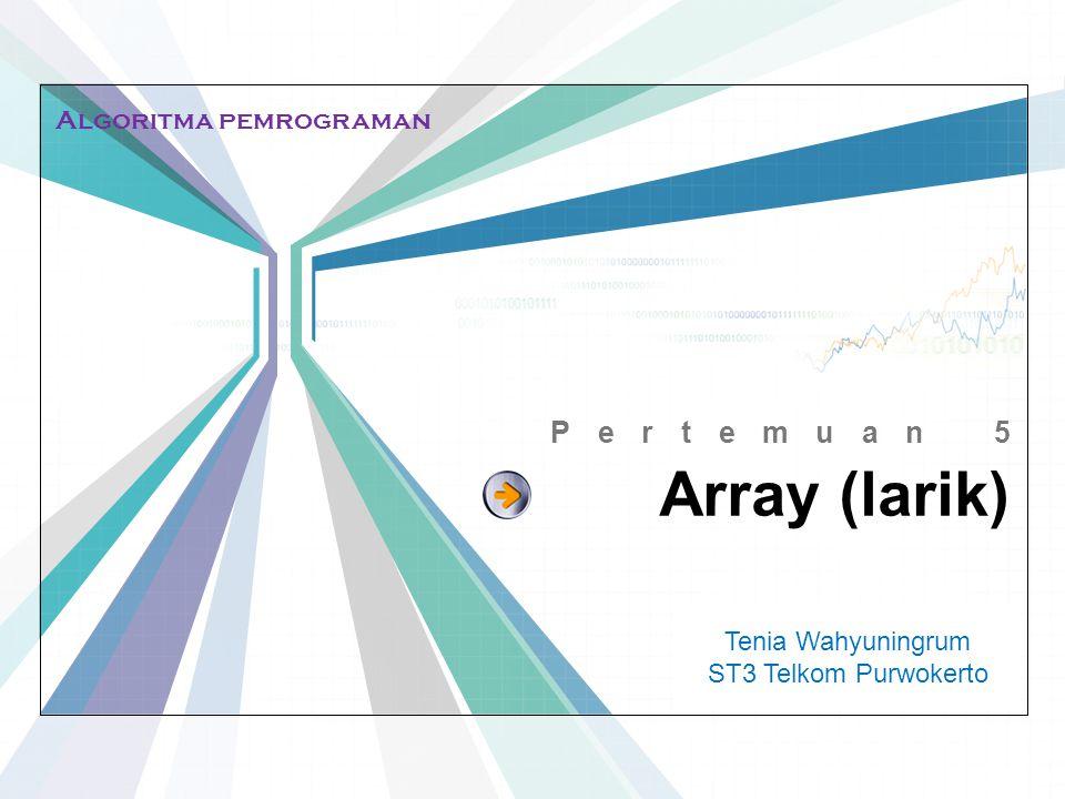 L/O/G/O www.themegallery.com Array (larik) Pertemuan 5 Tenia Wahyuningrum ST3 Telkom Purwokerto Algoritma pemrograman