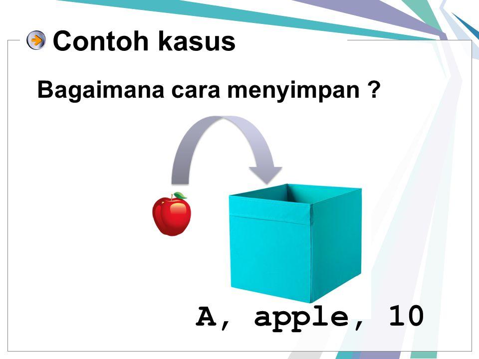 Bagaimana cara menyimpan ? Contoh kasus A, apple, 10
