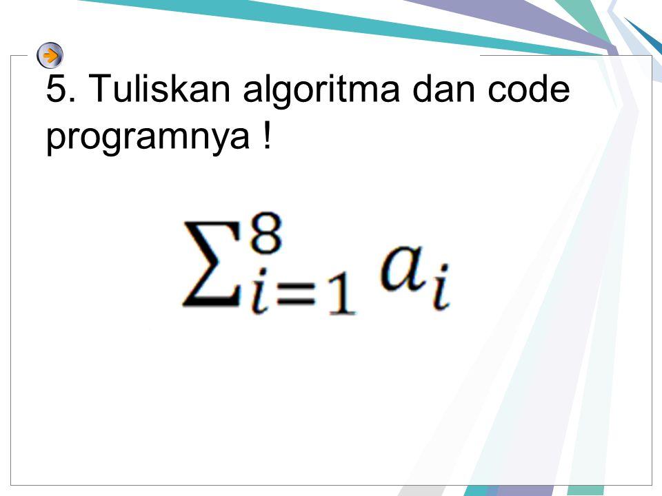 5. Tuliskan algoritma dan code programnya !