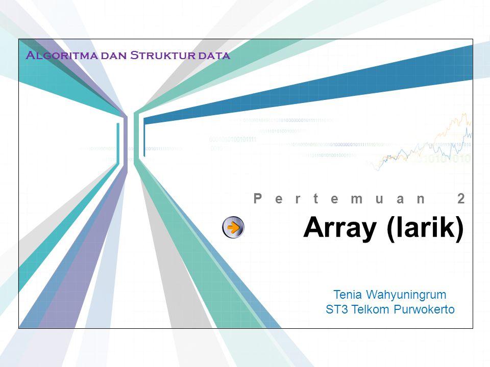 L/O/G/O www.themegallery.com Array (larik) Pertemuan 2 Tenia Wahyuningrum ST3 Telkom Purwokerto Algoritma dan Struktur data