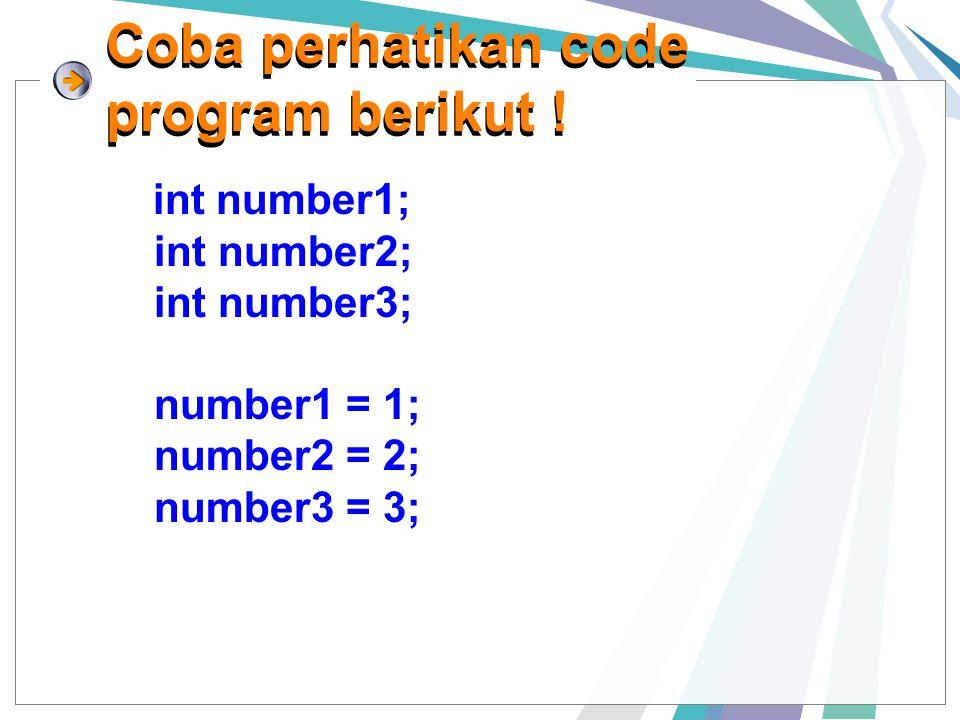 Pengaksesan Array int number1; int number2; int number3; cout<<number1 ; cout<<number2 ; cout<<number3 ; int number [3]; for (int i=0; i<=2;i++) { cout<<number[i]; }